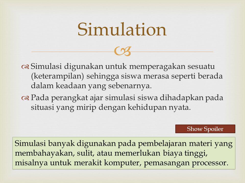Simulation Simulasi digunakan untuk memperagakan sesuatu (keterampilan) sehingga siswa merasa seperti berada dalam keadaan yang sebenarnya.