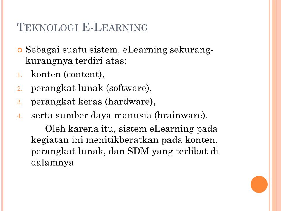 Teknologi E-Learning Sebagai suatu sistem, eLearning sekurang- kurangnya terdiri atas: konten (content),