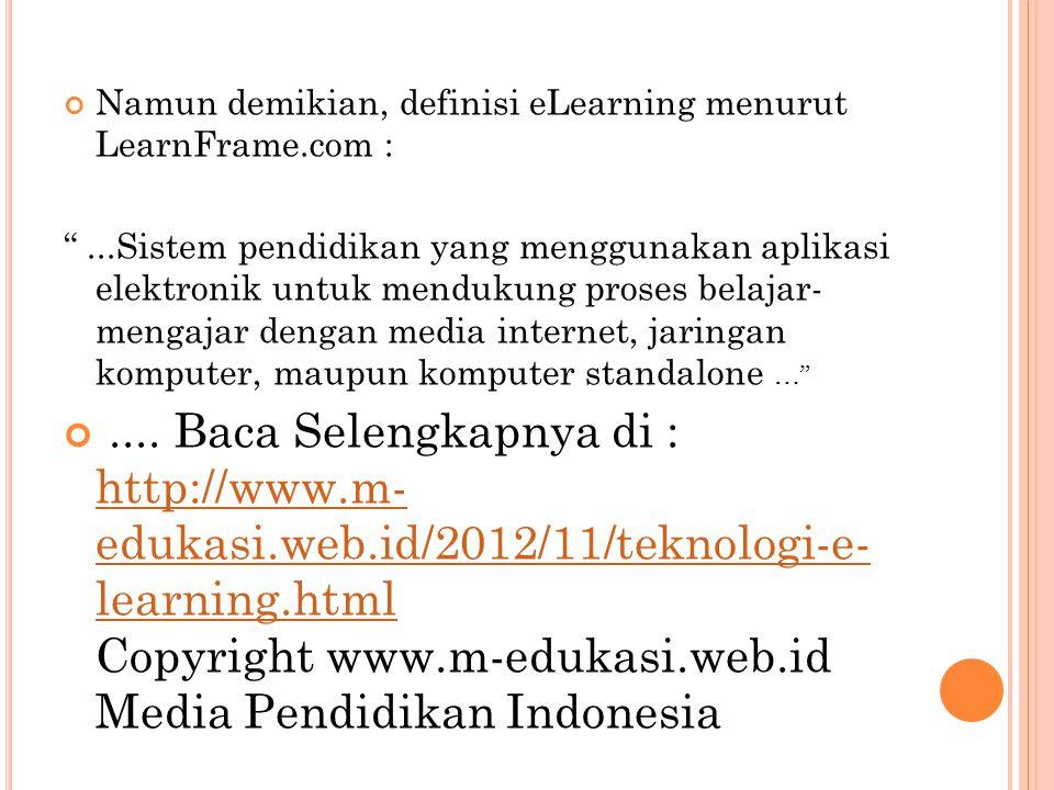 Namun demikian, definisi eLearning menurut LearnFrame.com :