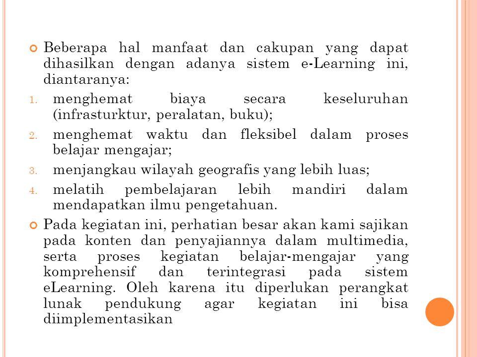 Beberapa hal manfaat dan cakupan yang dapat dihasilkan dengan adanya sistem e-Learning ini, diantaranya: