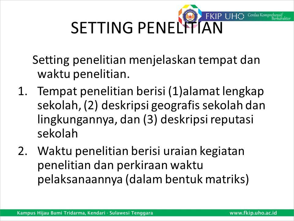 SETTING PENELITIAN Setting penelitian menjelaskan tempat dan waktu penelitian.