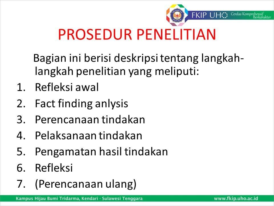 PROSEDUR PENELITIAN Bagian ini berisi deskripsi tentang langkah-langkah penelitian yang meliputi: Refleksi awal.