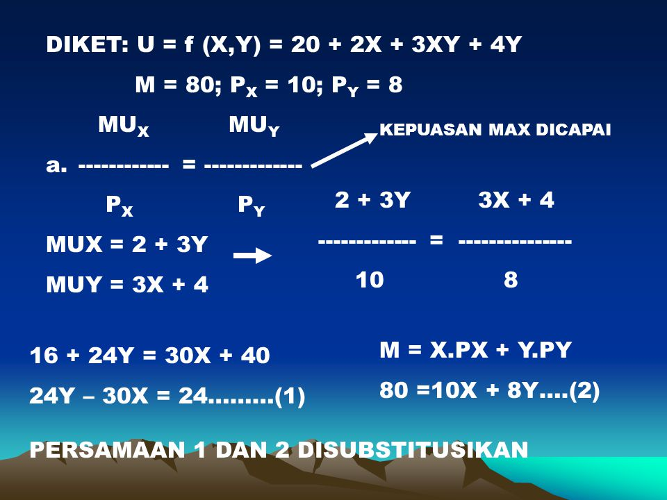 DIKET: U = f (X,Y) = 20 + 2X + 3XY + 4Y M = 80; PX = 10; PY = 8