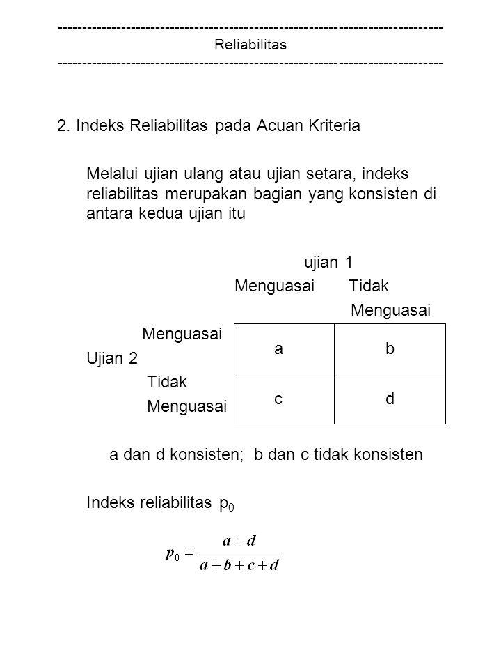a dan d konsisten; b dan c tidak konsisten Indeks reliabilitas p0