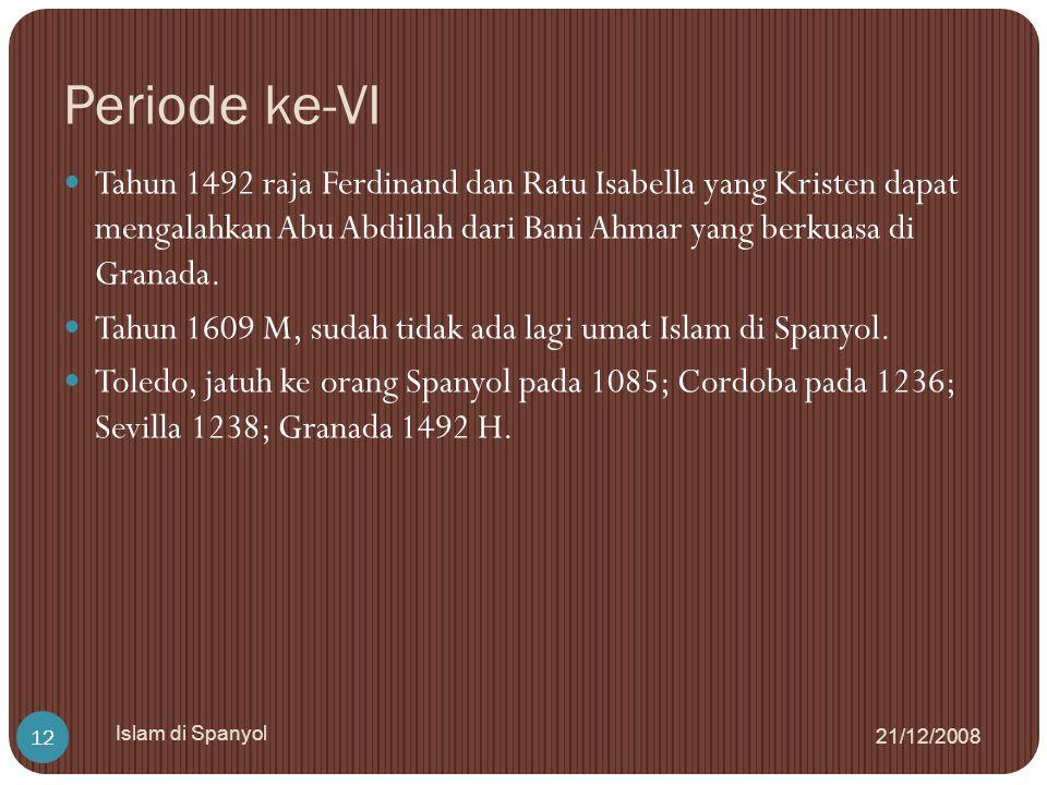 Periode ke-VI Tahun 1492 raja Ferdinand dan Ratu Isabella yang Kristen dapat mengalahkan Abu Abdillah dari Bani Ahmar yang berkuasa di Granada.