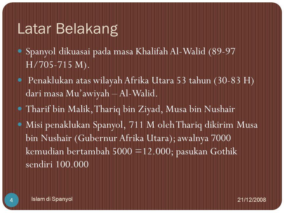 Latar Belakang Spanyol dikuasai pada masa Khalifah Al-Walid (89-97 H/705-715 M).