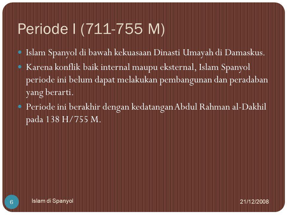 Periode I (711-755 M) Islam Spanyol di bawah kekuasaan Dinasti Umayah di Damaskus.