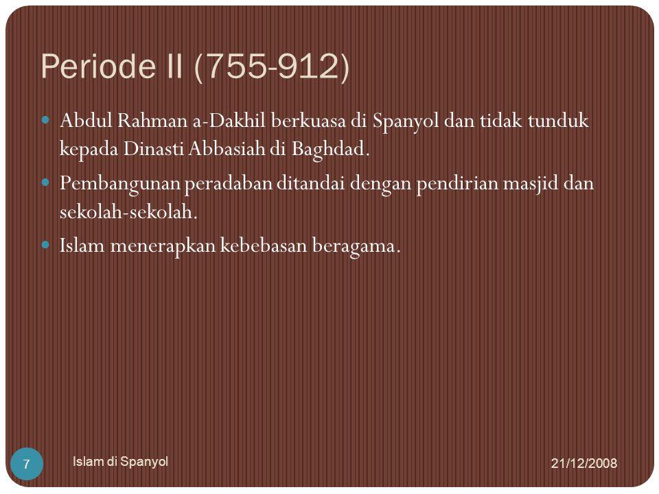 Periode II (755-912) Abdul Rahman a-Dakhil berkuasa di Spanyol dan tidak tunduk kepada Dinasti Abbasiah di Baghdad.