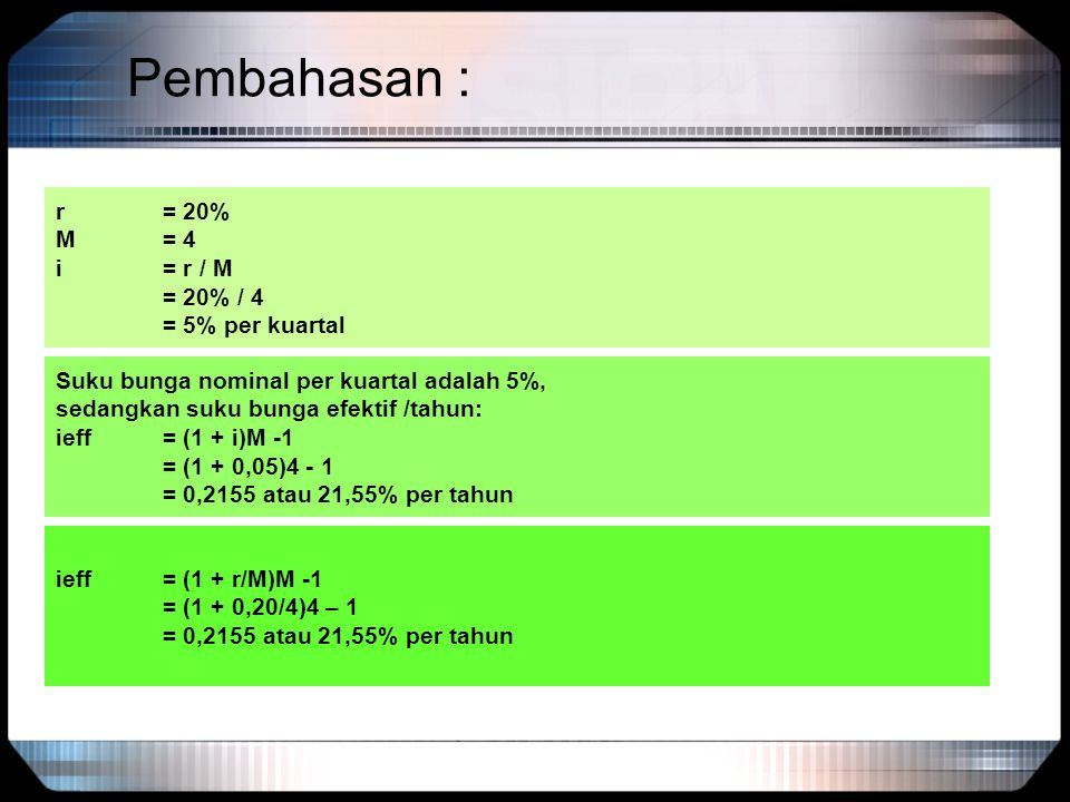 Pembahasan : r = 20% M = 4 i = r / M = 20% / 4 = 5% per kuartal