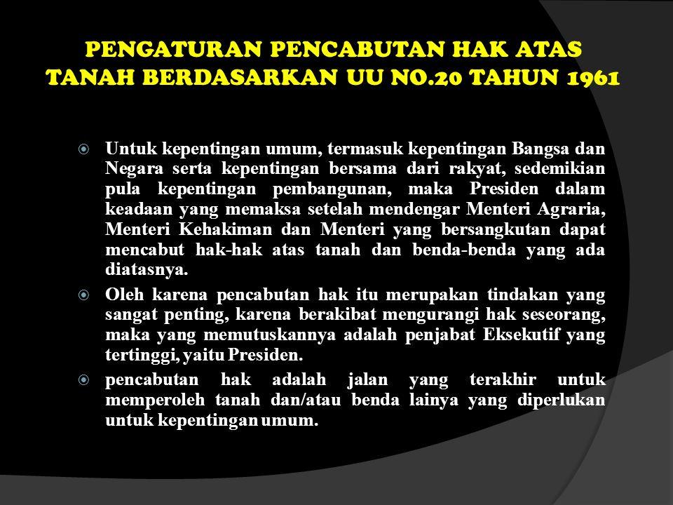 PENGATURAN PENCABUTAN HAK ATAS TANAH BERDASARKAN UU NO.20 TAHUN 1961