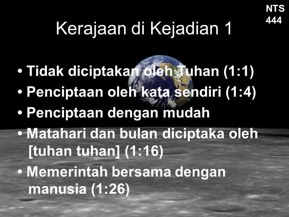 Kerajaan di Kejadian 1 • Tidak diciptakan oleh Tuhan (1:1)