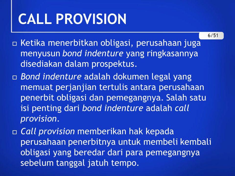 CALL PROVISION 6/51. Ketika menerbitkan obligasi, perusahaan juga menyusun bond indenture yang ringkasannya disediakan dalam prospektus.
