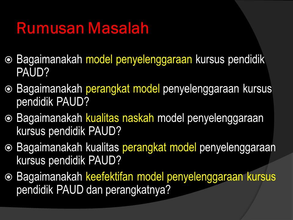Rumusan Masalah Bagaimanakah model penyelenggaraan kursus pendidik PAUD Bagaimanakah perangkat model penyelenggaraan kursus pendidik PAUD