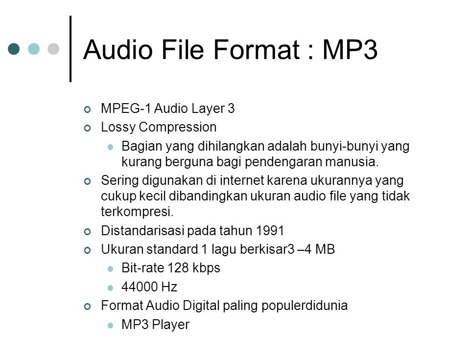 Audio File Format : MP3 MPEG-1 Audio Layer 3 Lossy Compression