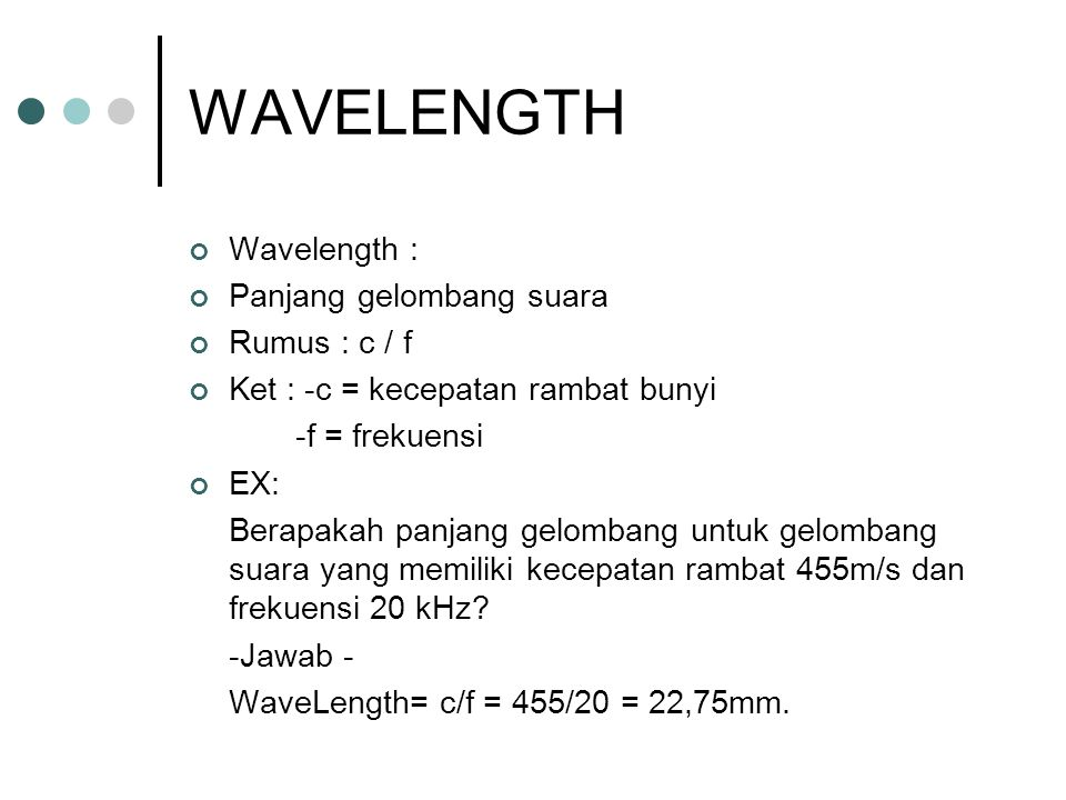 WAVELENGTH Wavelength : Panjang gelombang suara Rumus : c / f