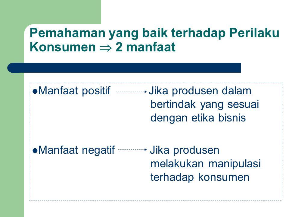 Pemahaman yang baik terhadap Perilaku Konsumen  2 manfaat