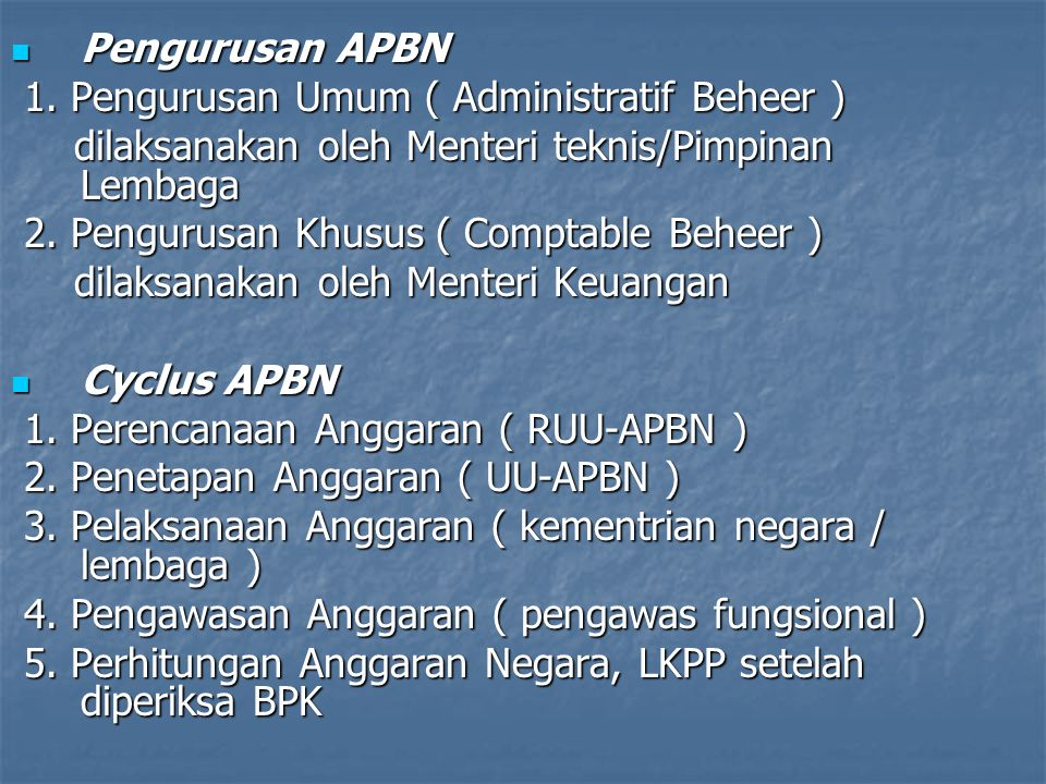 Pengurusan APBN 1. Pengurusan Umum ( Administratif Beheer ) dilaksanakan oleh Menteri teknis/Pimpinan Lembaga.