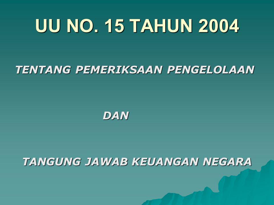 UU NO. 15 TAHUN 2004 TENTANG PEMERIKSAAN PENGELOLAAN DAN