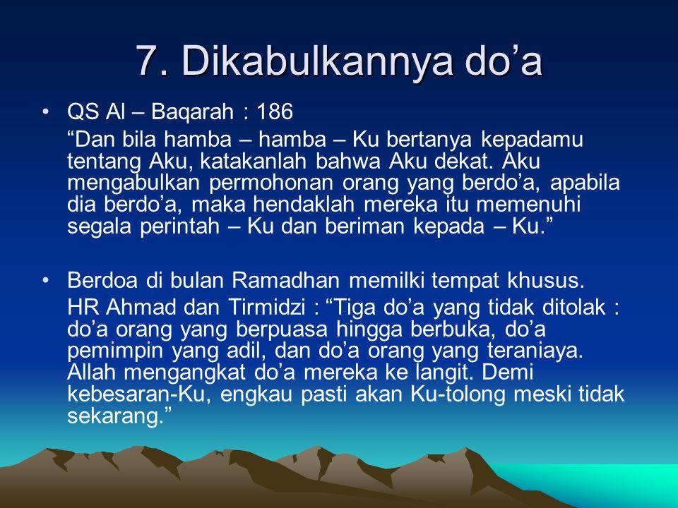7. Dikabulkannya do'a QS Al – Baqarah : 186