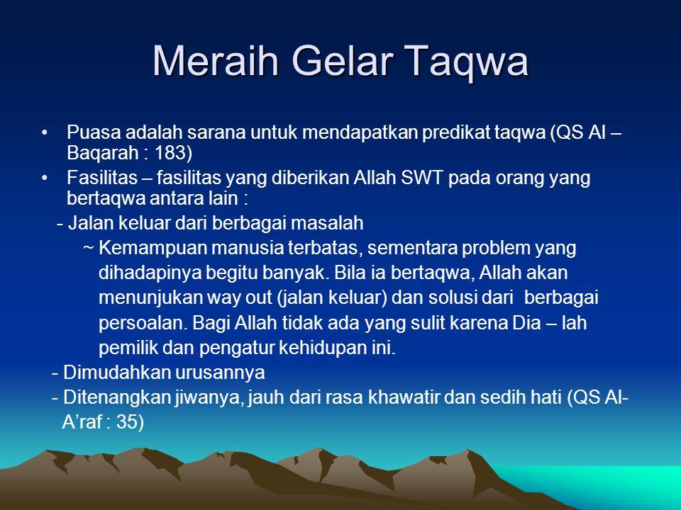 Meraih Gelar Taqwa Puasa adalah sarana untuk mendapatkan predikat taqwa (QS Al – Baqarah : 183)
