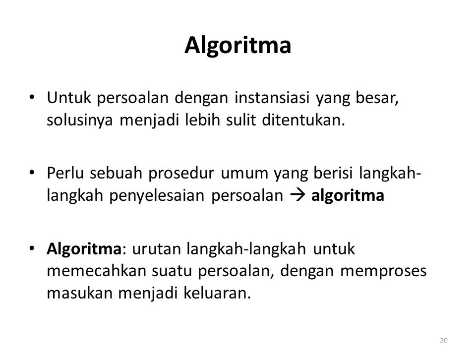 Algoritma Untuk persoalan dengan instansiasi yang besar, solusinya menjadi lebih sulit ditentukan.