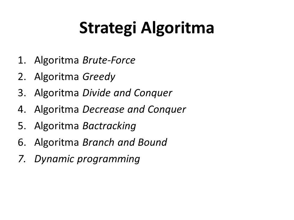 Strategi Algoritma Algoritma Brute-Force Algoritma Greedy