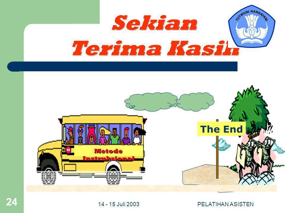 Sekian Terima Kasih The End Metode Instruksional 14 - 15 Juli 2003