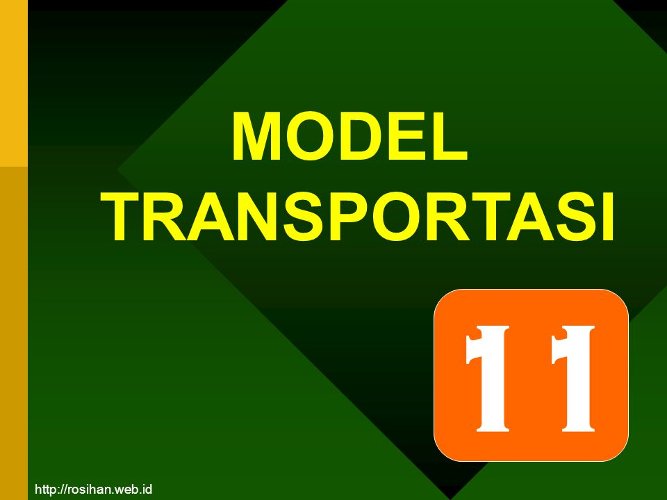 MODEL TRANSPORTASI 11 http://rosihan.web.id