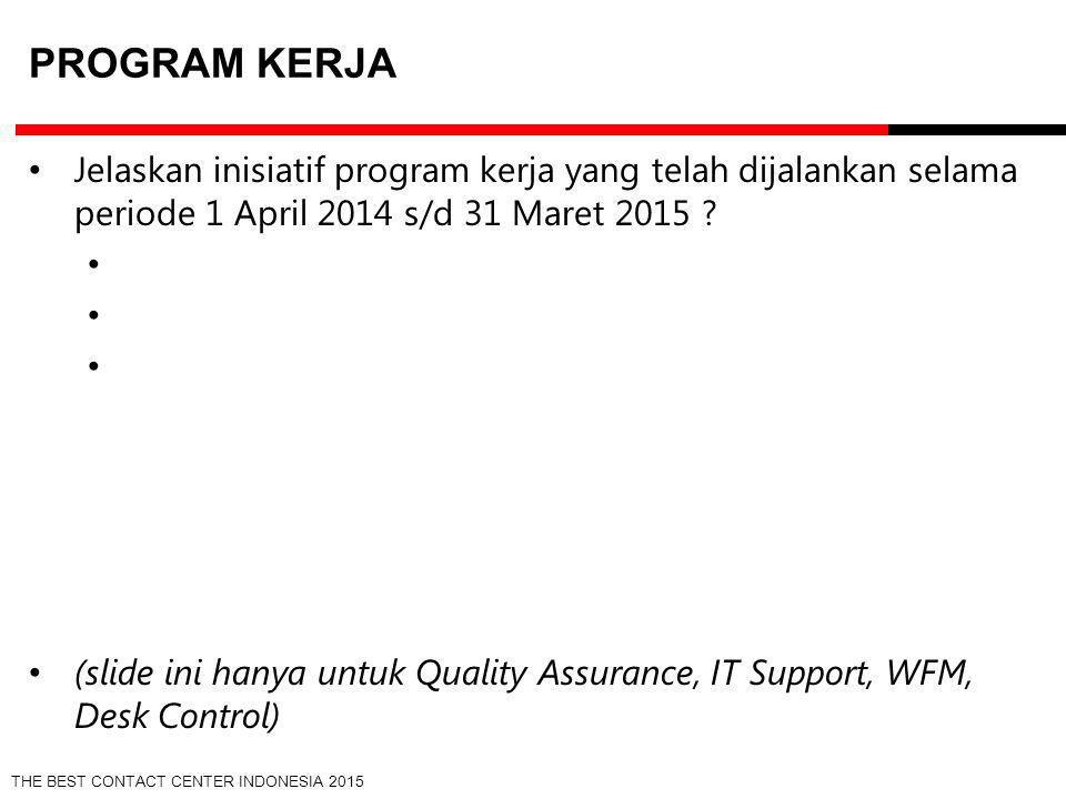 Program Kerja Jelaskan inisiatif program kerja yang telah dijalankan selama periode 1 April 2014 s/d 31 Maret 2015