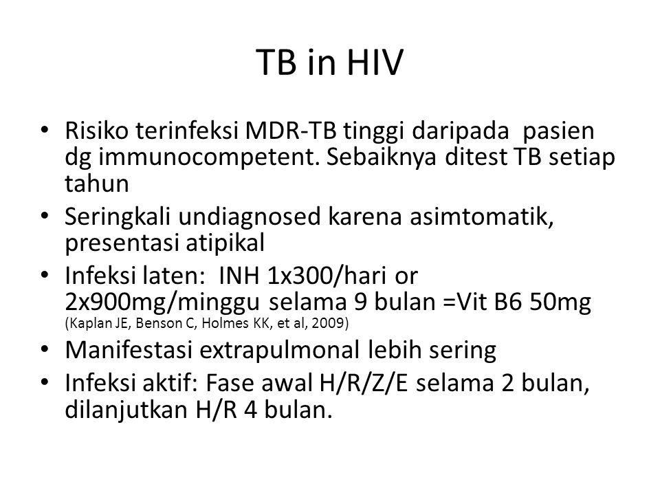 TB in HIV Risiko terinfeksi MDR-TB tinggi daripada pasien dg immunocompetent. Sebaiknya ditest TB setiap tahun.