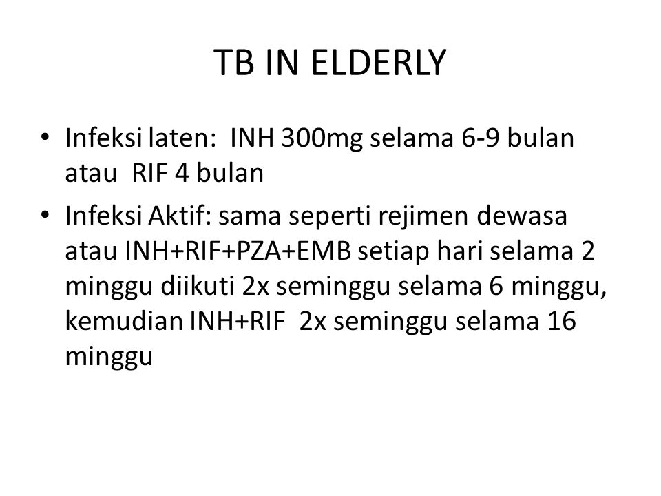 TB IN ELDERLY Infeksi laten: INH 300mg selama 6-9 bulan atau RIF 4 bulan.