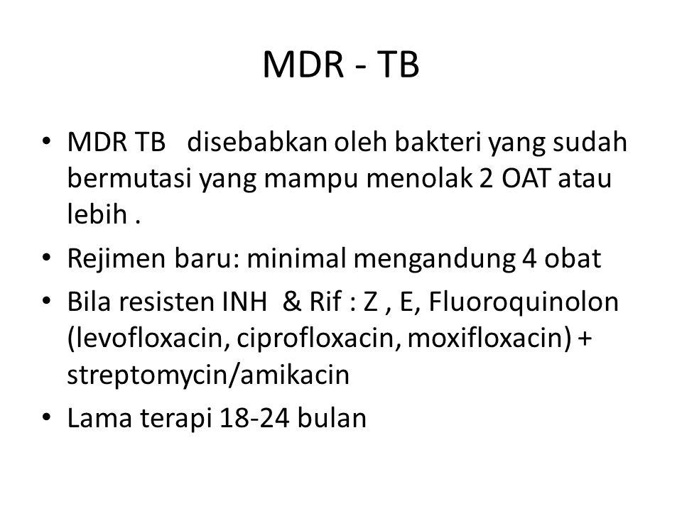 MDR - TB MDR TB disebabkan oleh bakteri yang sudah bermutasi yang mampu menolak 2 OAT atau lebih .