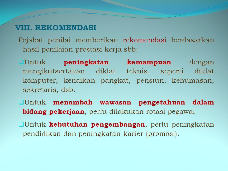 VIII. REKOMENDASI Pejabat penilai memberikan rekomendasi berdasarkan hasil penilaian prestasi kerja sbb: