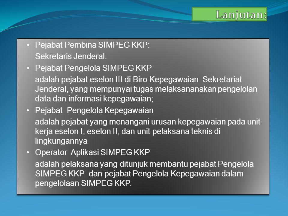 Lanjutan: Pejabat Pembina SIMPEG KKP: Sekretaris Jenderal.