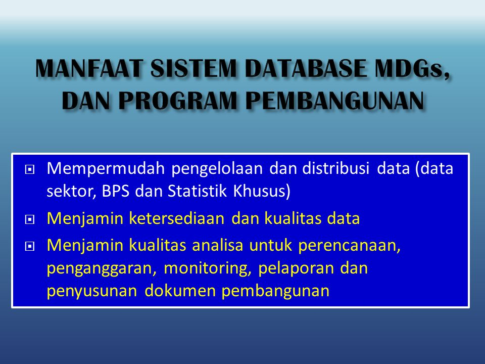 MANFAAT SISTEM DATABASE MDGs, DAN PROGRAM PEMBANGUNAN