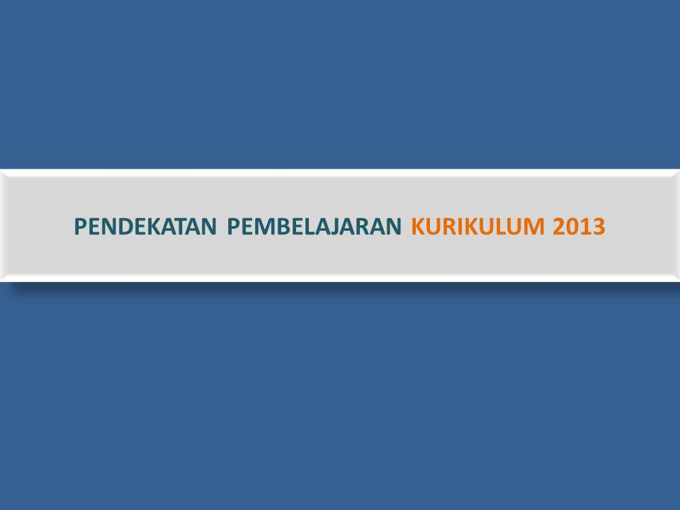 PENDEKATAN PEMBELAJARAN KURIKULUM 2013