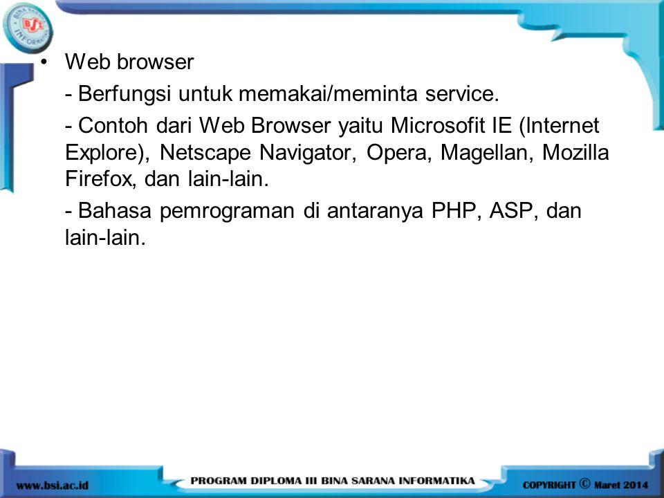 Web browser - Berfungsi untuk memakai/meminta service.