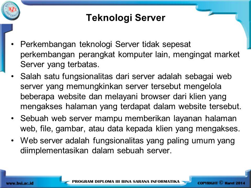 Teknologi Server Perkembangan teknologi Server tidak sepesat perkembangan perangkat komputer lain, mengingat market Server yang terbatas.