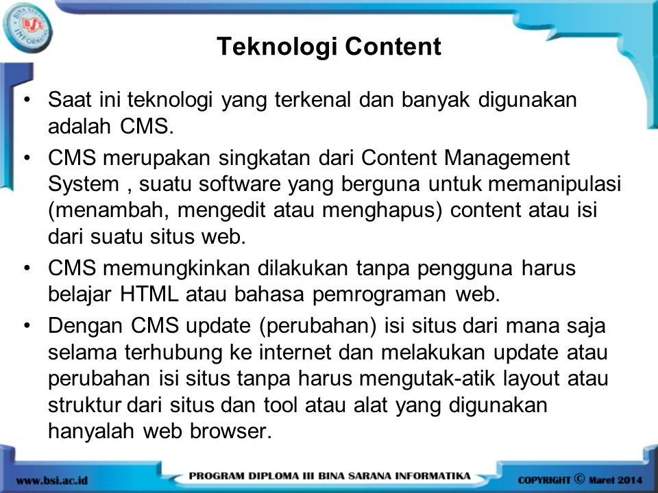 Teknologi Content Saat ini teknologi yang terkenal dan banyak digunakan adalah CMS.
