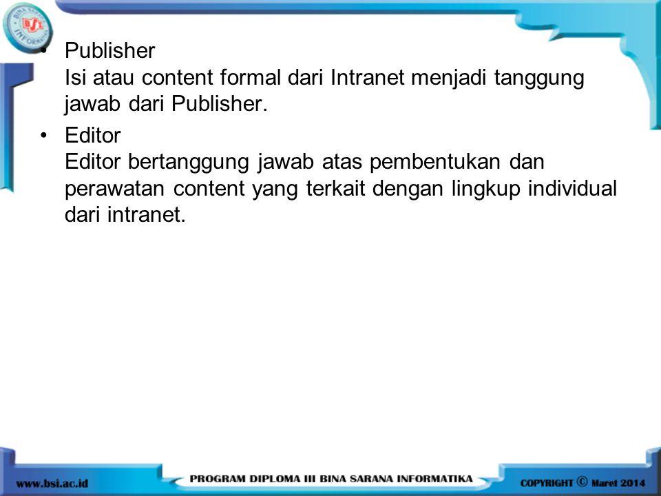 Publisher Isi atau content formal dari Intranet menjadi tanggung jawab dari Publisher.
