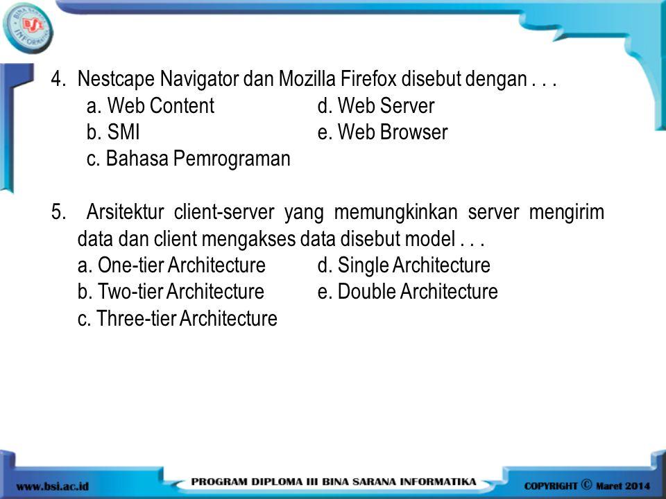 4. Nestcape Navigator dan Mozilla Firefox disebut dengan . . .