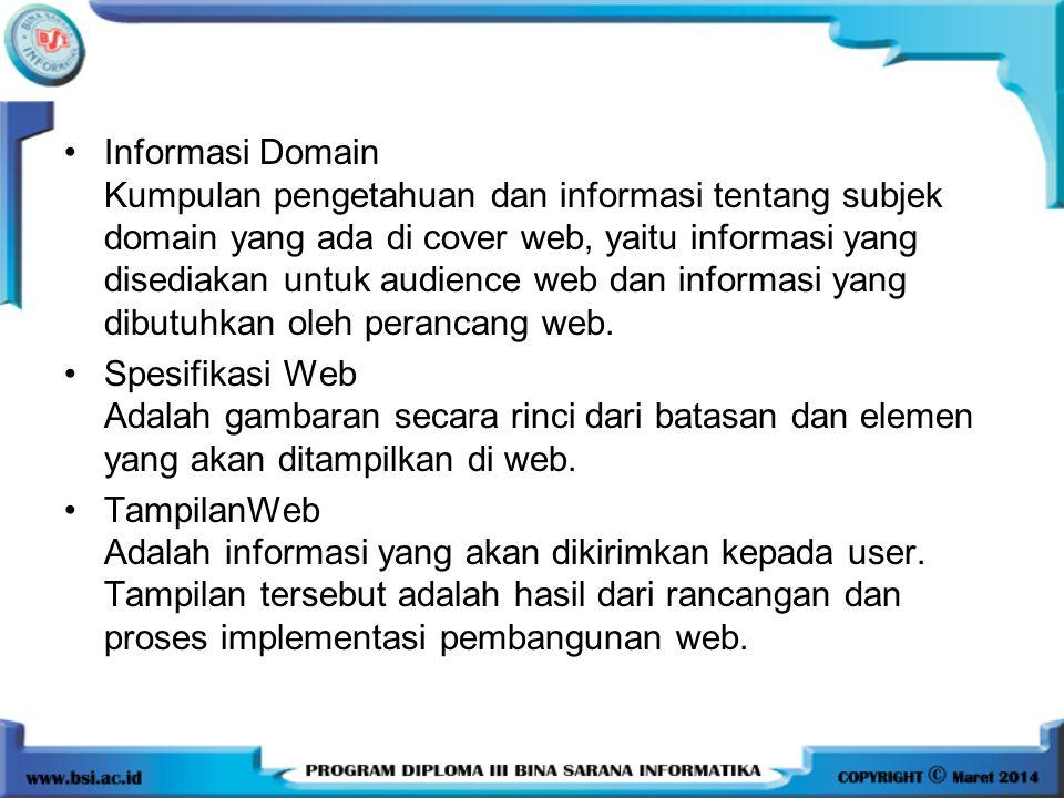 Informasi Domain Kumpulan pengetahuan dan informasi tentang subjek domain yang ada di cover web, yaitu informasi yang disediakan untuk audience web dan informasi yang dibutuhkan oleh perancang web.