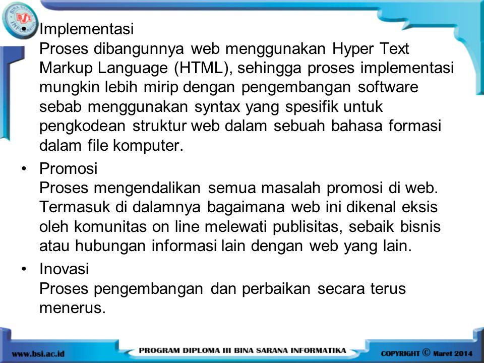 Implementasi Proses dibangunnya web menggunakan Hyper Text Markup Language (HTML), sehingga proses implementasi mungkin lebih mirip dengan pengembangan software sebab menggunakan syntax yang spesifik untuk pengkodean struktur web dalam sebuah bahasa formasi dalam file komputer.