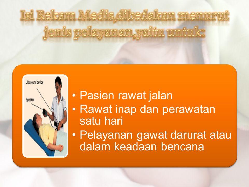 Isi Rekam Medis,dibedakan menurut jenis pelayanan,yaitu untuk: