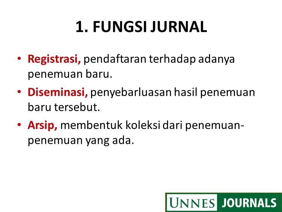 1. FUNGSI JURNAL Registrasi, pendaftaran terhadap adanya penemuan baru. Diseminasi, penyebarluasan hasil penemuan baru tersebut.