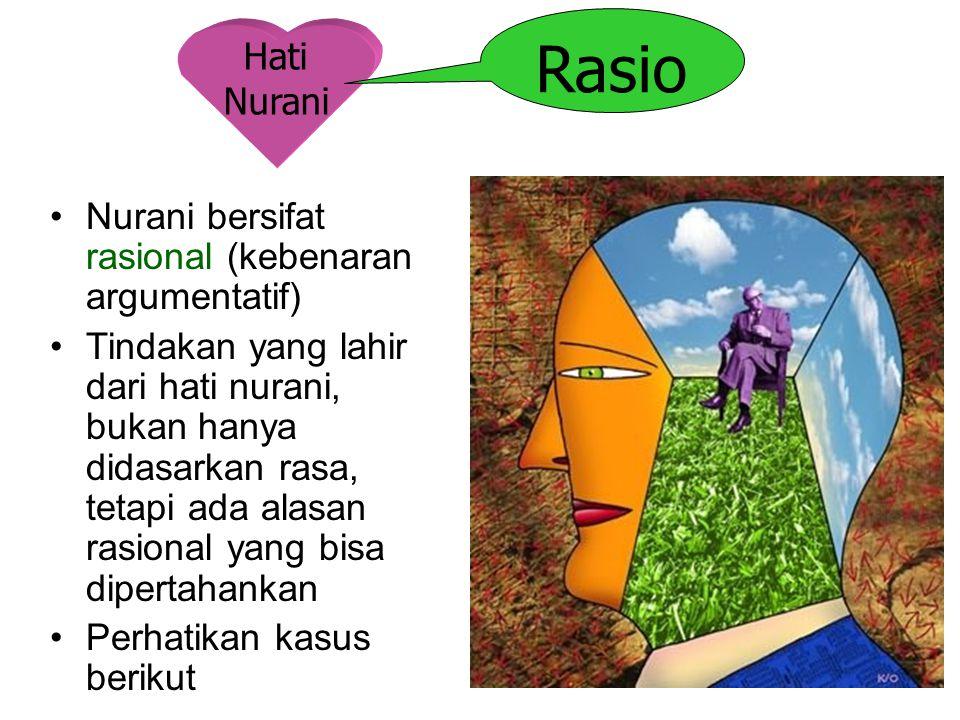 Rasio Hati Nurani Nurani bersifat rasional (kebenaran argumentatif)
