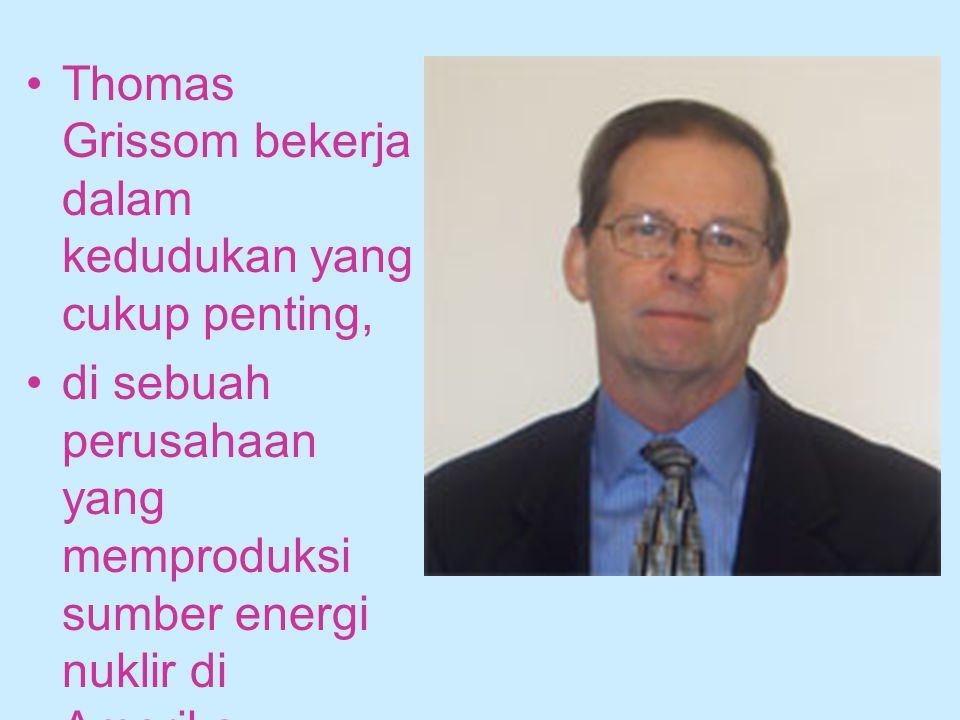 Thomas Grissom bekerja dalam kedudukan yang cukup penting,
