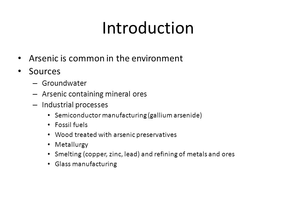 Introduction Arsenic is common in the environment Sources Groundwater