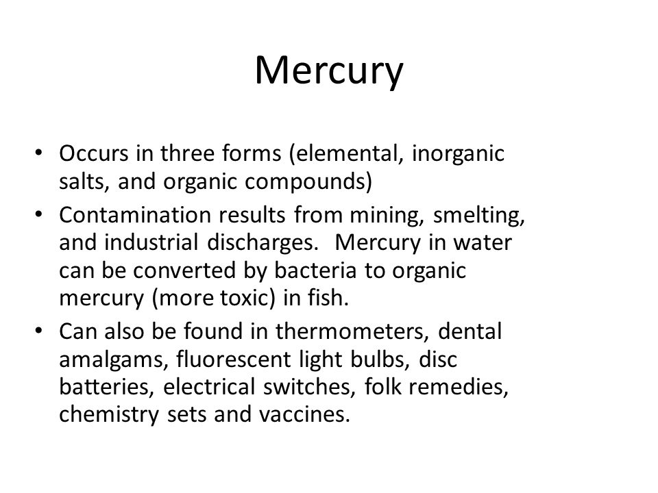 Mercury Occurs in three forms (elemental, inorganic salts, and organic compounds)