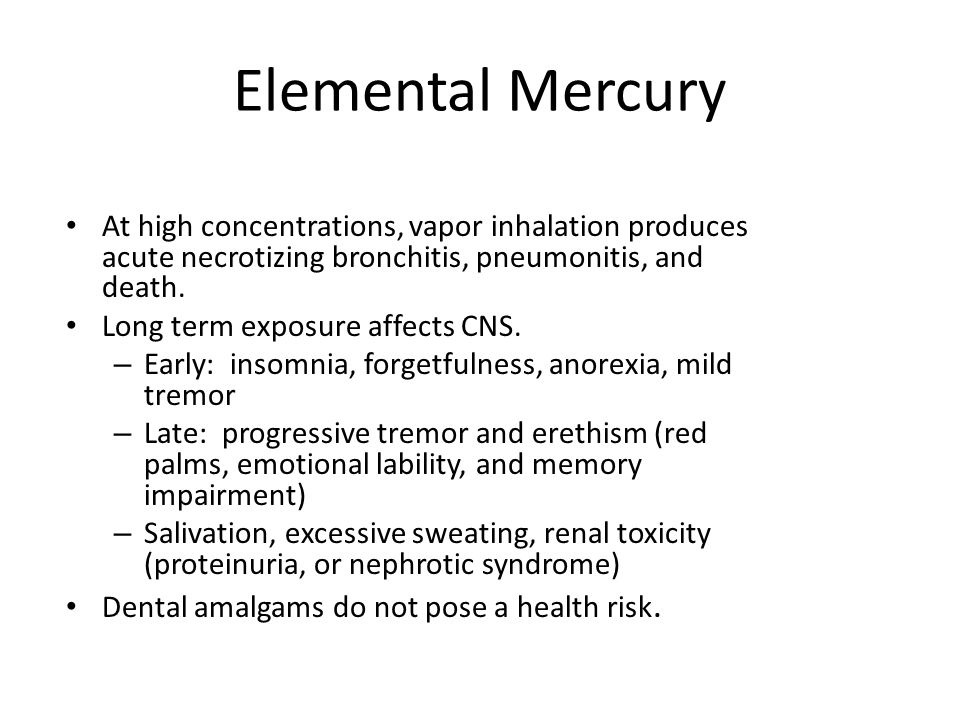 Elemental Mercury At high concentrations, vapor inhalation produces acute necrotizing bronchitis, pneumonitis, and death.